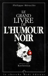 Philippe Héraclès - Le grand livre de l'humour noir.