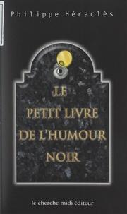 Philippe Héraclès - Le petit livre de l'humour noir.