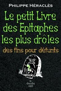 Philippe Héraclès - Le Petit Livre des épitaphes les plus drôles - Des fins pour défunts.