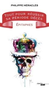 Philippe Héraclès - Tout pour réussir sa période décès - Epitaphes, suivi de 100 bonnes raisons d'être mort.