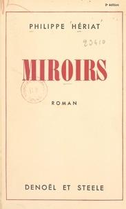 Philippe Hériat - Miroirs.
