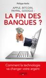 Philippe Herlin - Apple, Bitcoin, Paypal, Google : la fin des banques ? - Comment la technologie va changer votre argent.