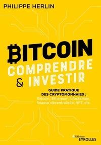 Philippe Herlin - Bitcoin : comprendre et investir - Guide pratique des cryptomonnaies : Bitcoin, Ethereum, finance décentralisée, NFT, etc.