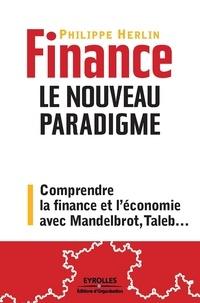 Philippe Herlin - Finance : le nouveau paradigme - Comprendre la finance et l'économie avec Mandelbrot, Taleb....