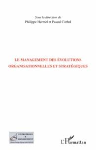 Philippe Hermel et Pascal Corbel - Le management des évolutions organisationnelles et stratégiques.