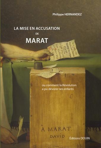 La mise en accusation de Marat. Ou comment la Révolution a pu dévorer ses enfants