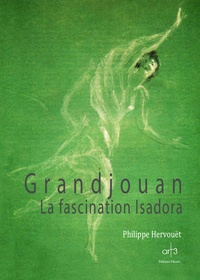 Philippe Hervouët - Grandjouan - La fascination Isadora.