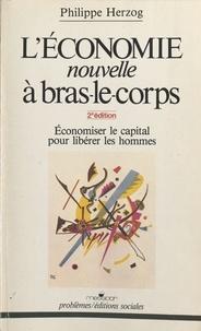 Philippe Herzog - L'Économie nouvelle à bras-le-corps - Économiser le capital pour libérer les hommes.
