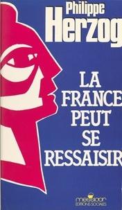 Philippe Herzog - La France peut se ressaisir.