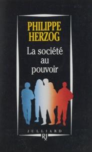 Philippe Herzog - La société au pouvoir - Pour dépasser capitalisme et communisme.