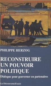 Philippe Herzog - Reconstruire un pouvoir politique - Dialogue pour gouverner en partenaires.