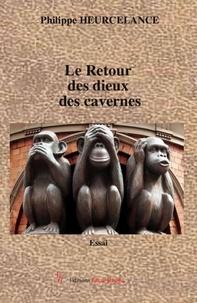 Philippe Heurcelance - Le Retour des dieux des cavernes.