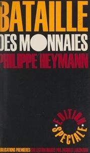 Philippe Heymann et  Édition spéciale - La bataille des monnaies - Bataille du dollar, bataille de la livre, bataille du franc. Les crises monétaires se précipitent..