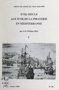 Philippe Hiély et Ch. Laquèvre - XVIIe siècle, âge d'or de la piraterie en Méditerranée (1).