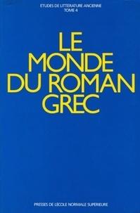 Philippe Hoffmann et Monique Trédé-Boulmer - Le monde du roman grec - Actes du colloque international tenu à l'Ecole normale supérieure, Paris, 17-19 décembre 1987.
