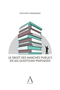 Le droit des marchés publics en 102 questions - Philippe Horemans |