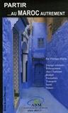 Philippe Horin - Partir au Maroc autrement.