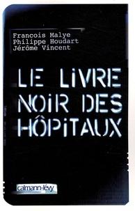 Philippe Houdart et François Malye - Le livre noir des hôpitaux.