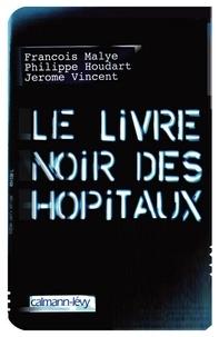 Philippe Houdart et Jérôme Vincent - Le Livre noir des hôpitaux.