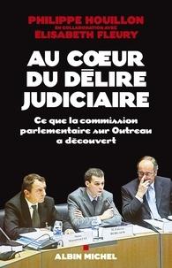 Philippe Houillon - Au coeur du délire judiciaire - Ce que la commission parlementaire sur Outreau a découvert.