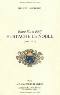 Philippe Hourcade - Entre pic et rétif, Eustache Le Noble (1643-1711).