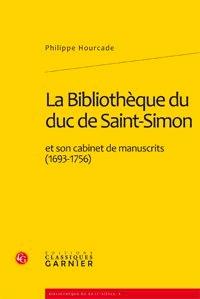 Philippe Hourcade - La Bibliothèque du duc de Saint-Simon et son cabinet de manuscrits (1693-1756).