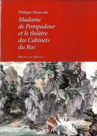 Philippe Hourcade - Madame de Pompadour et le théâtre des Cabinets du Roi.