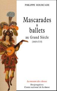 Philippe Hourcade - Mascarades et ballets au Grand Siècle (1643-1715).