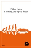 Philippe Hubert - L'homme, une espèce de con.