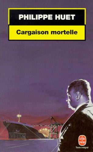 Philippe Huet - Cargaison mortelle.