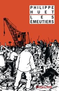 Philippe Huet - Les Emeutiers.