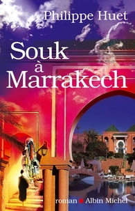 Philippe Huet - Souk à Marrakech.