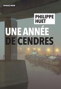 Philippe Huet - Une année de cendres.