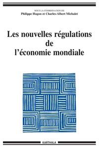 Philippe Hugon et Charles-Albert Michalet - Les nouvelles régulations de l'économie mondiale.