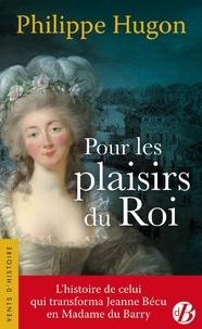 Philippe Hugon - Pour les plaisirs du roi.