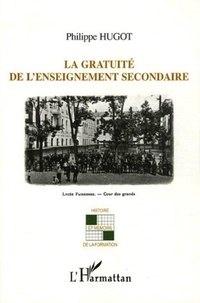 Philippe Hugot - La gratuité de l'enseignement secondaire - L'application des premières mesures démocratiques dans l'enseignement secondaire 1918-1939.