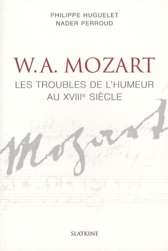 Philippe Huguelet et Nader Perroud - Mozart - Les troubles de l'humeur au XVIIIe siècle.