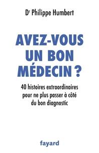Avez-vous un bon médecin ? - 40 histoires extraordinaires pour ne plus passer à côté du bon diagnostic.pdf