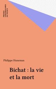 Philippe Huneman - Bichat, la vie et la mort.