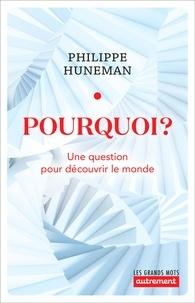 Philippe Huneman - Pourquoi? - Une question pour découvrir le monde.