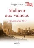 Philippe Huron - Malheur aux vaincus - Syrie, juin-juillet 1941.
