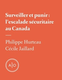 Philippe Hurteau et Cécile Jaillard - Surveiller et punir: l'escalade sécuritaire au Canada.
