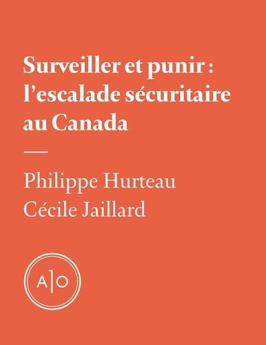 Surveiller et punir: l'escalade sécuritaire au Canada