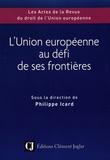 Philippe Icard - L'Union européenne au défi de ses frontières.