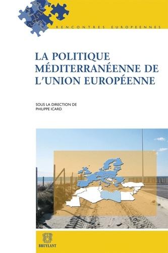 Philippe Icard - La politique méditerranéenne de l'Union européenne.