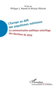 Philippe-J Maarek et Nicolas Pélissier - L'Europe au défi des populismes nationaux - La communication politique centrifuge des élections de 2019.