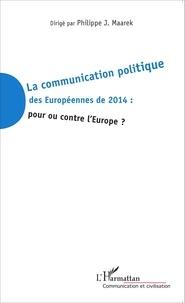 Philippe-J Maarek - La communication politique des Européennes de 2014 : pour ou contre l'Europe ?.