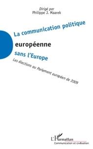 Philippe-J Maarek - La communication politique européenne sans l'Europe - Les élections au Parlement européen de 2009.