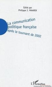 Philippe-J Maarek - La communication politique française - Après le tournant de 2002.