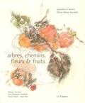 Philippe Jaccottet et Alain Madeleine-Perdrillat - Arbres, chemins, fleurs et fruits.